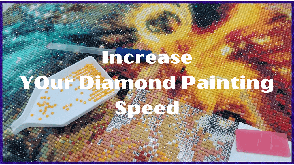 How to speed up Increase your diamond painting speed